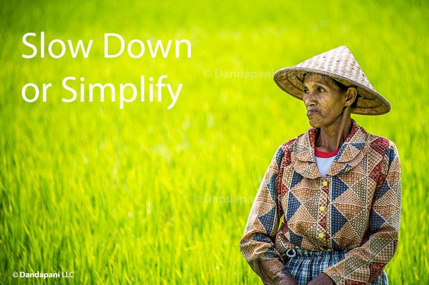 Slow Down or Simplify